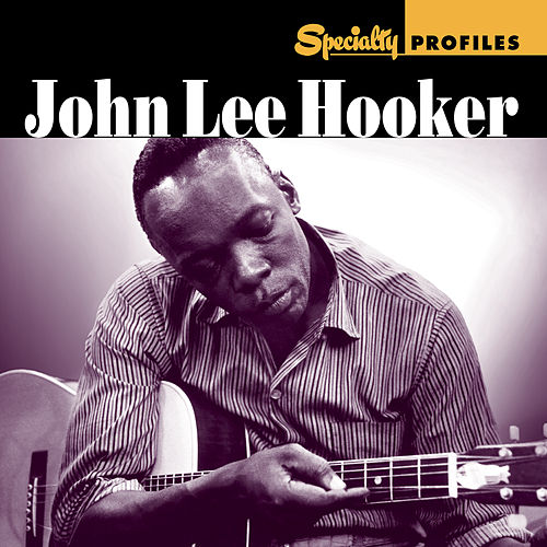 Specialty Profiles: John Lee Hooker by John Lee Hooker