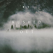 Kushed Out - EP von Mlk
