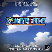 Onepiece - The Very, Very, Very Strongest - Main Theme by Geek Music