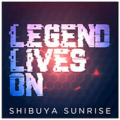 Legend Lives On de Shibuya Sunrise
