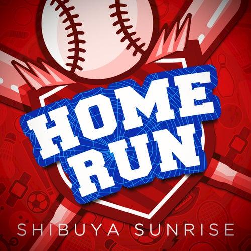 Homerun by Shibuya Sunrise
