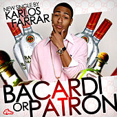 Bacardi Or Patron (feat. P Freeze) by Karlos Farrar