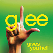 Gives You Hell (Glee Cast Version) by Glee Cast