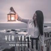 Ver Você de Ana Beatriz