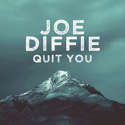 Quit You (Single) by Joe Diffie