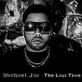 The Last Time by Mychael Jay
