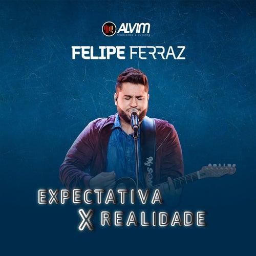 Expectativa X Realidade de Felipe Ferraz