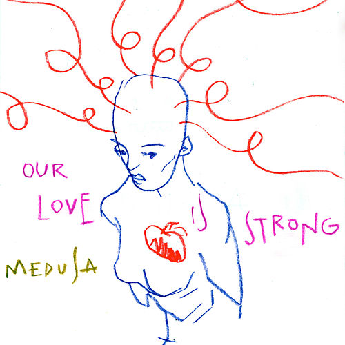 Our Love Is Strong by Medusa