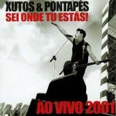 Sei Onde Tu Estás! (Ao Vivo 2001) by Xutos & Pontapés
