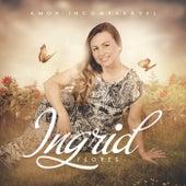Amor Incomparável de Ingrid Flores