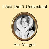 I Just Don't Understand by Ann-Margret