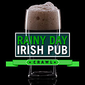 Rainy Day Irish Pub Crawl by Various Artists