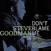 Don't Blame Me (Live) by Steve Goodman