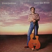 Santa Ana Winds by Steve Goodman