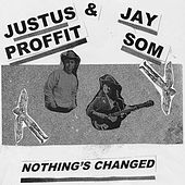 Nothing's Changed by Justus Proffit