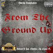 From The Ground Up (feat. Skottfree and The Homie G) by Andrew P