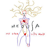 My Ever Lusty World by Medusa