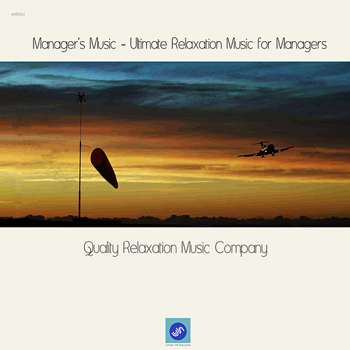 Manager's Music - Ultimate Relaxation Music for Managers by Quality Relaxation Music Company