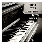 That Was Rhythm & Blues by Various Artists