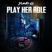 Play Her Role by Yung Q