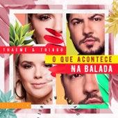 O Que Acontece na Balada (Ao Vivo) de Thaeme & Thiago
