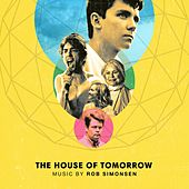 The House of Tomorrow (Original Motion Picture Soundtrack) by Rob Simonsen