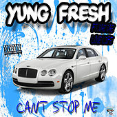 Cant Stop Me by Yung - Fresh