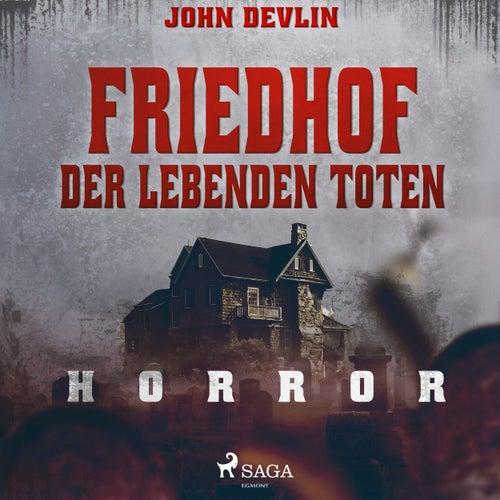 Friedhof der lebenden Toten - Horror (Ungekürzt) von John Devlin