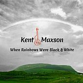 When Rainbows Were Black and White by Kent Maxson