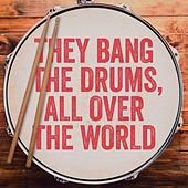 They Bang The Drums, All Over The World by Various Artists