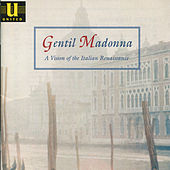 Gentil Madonna - A Vision of the Italian Renaissance by London Pro Musica
