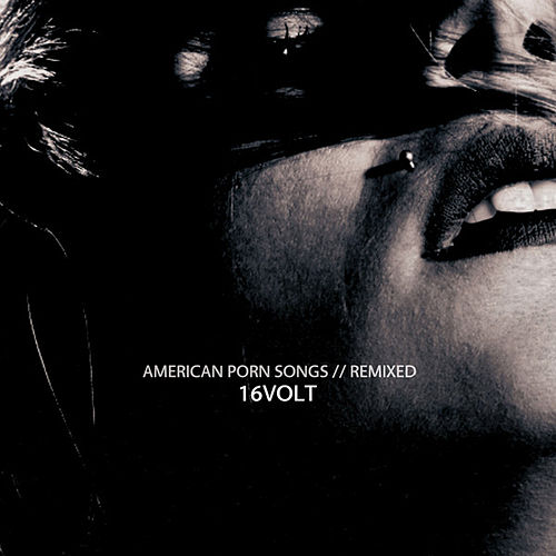 American Porn Songs // Remixed by 16 Volt