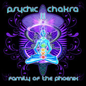 Psychic Chakra II : Family Of The Phoenix von Various Artists