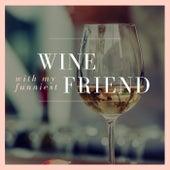 Wine with My Funniest Friend von Various Artists