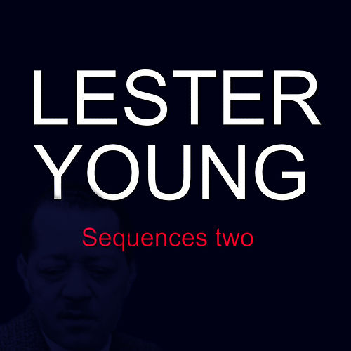 Sequences Two by Lester Young