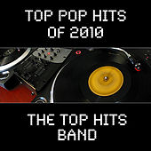 Top Pop Hits of 2010 by The Top Hits Band