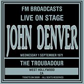 Live On Stage FM Broadcasts -  The Troubadour,  West Hollywood 1st September 1971 by John Denver