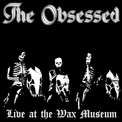 Live at the Wax Museum (July 3, 1982) by The Obsessed