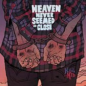 Heaven Never Seemed So Close by Kill It Kid