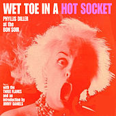 Wet Toe In A Hot Socket by Phyllis Diller