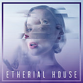 Ethereal House by Various Artists