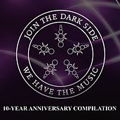 Join the Dark Side, We Have the Music! (10-Year Anniversary Compilation) by Various Artists