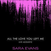 All the Love You Left Me (Acoustic) by Sara Evans