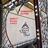 Don't Walk Away de Roberto Bates