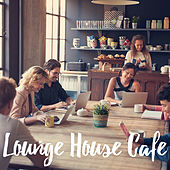 Lounge House Cafe by Various Artists