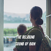 The Relaxing Sound of Rain by Various Artists