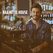 Bar Hotel House by Various Artists