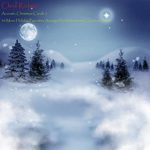 Acoustic Christmas Carols 2: 40 More Holiday Favorites Arranged for Instrumental Classical Guitar by Chris Richter