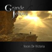 Grande Es Jehová by Voces de Victoria