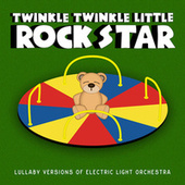 Lullaby Versions of Electric Light Orchestra by Twinkle Twinkle Little Rock Star